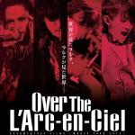 来週12月5日公開のラルク映画『Over The L'Arc-en-Ciel』グッズ公開 FC限定グッズもある模様 その他、上映時間、来場者先着特典情報